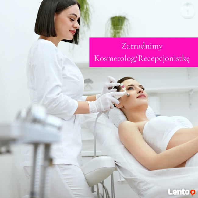 Zatrudnimy kosmetolog/recepcjonistka - Kraków ul. Zabłocie