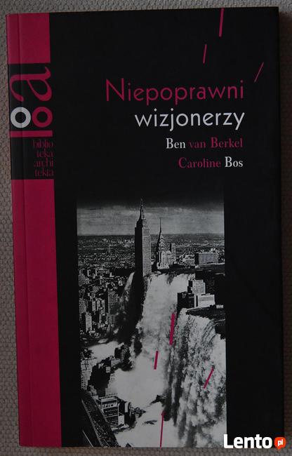 Niepoprawni wizjonerzy - Ben van Berkel, Caroline Bos