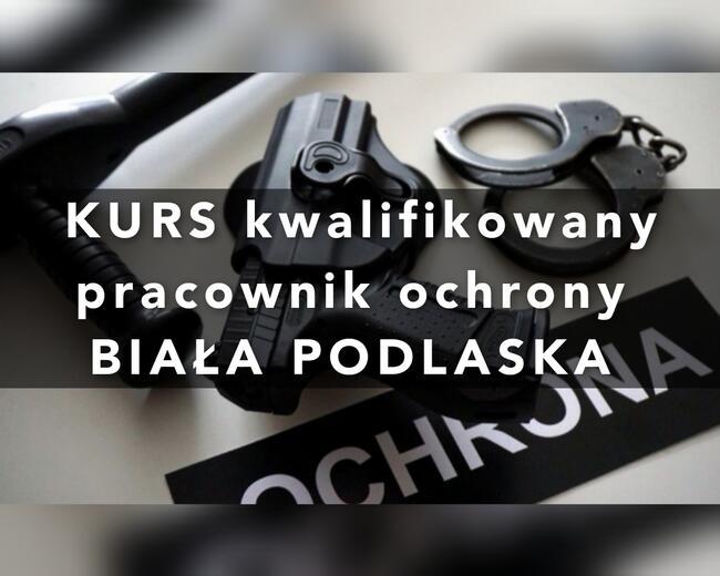 Kurs Kwalifikowany Pracownik Ochrony Biała Podlaska