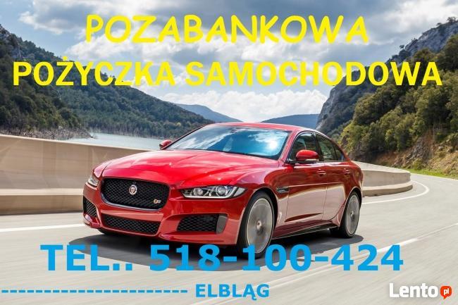 Pozabankowe pożyczki samochodowe ! tel.518-100-424 Elbląg