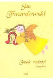 Smak Radości anegdoty - Twardowski Jan