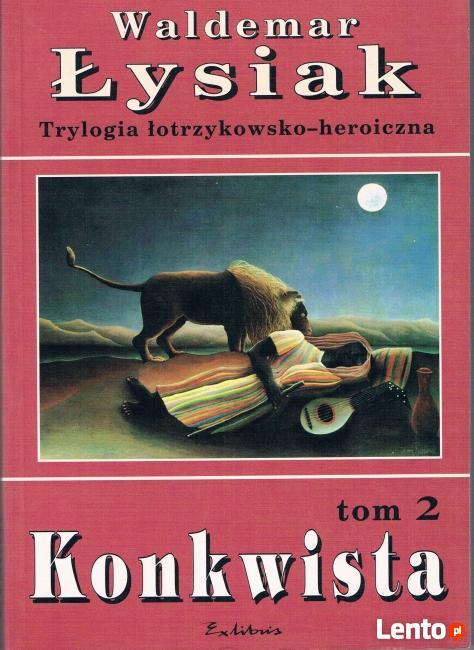 Trylogia Łotrzykowsko-Heroiczna tom 2 Konkwista - W. Łysiak