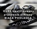 Kurs Kwalifikowany Pracownik Ochrony Biała Podlaska - 1